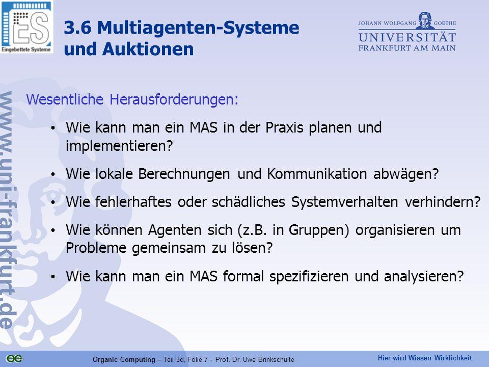 Hier wird Wissen Wirklichkeit Organic Computing – Teil 3d, Folie 7 - Prof. Dr. Uwe Brinkschulte Wesentliche Herausforderungen: Wie kann man ein MAS in