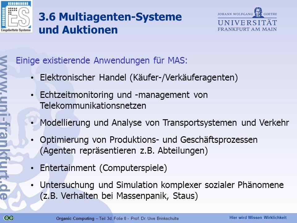 Hier wird Wissen Wirklichkeit Organic Computing – Teil 3d, Folie 8 - Prof. Dr. Uwe Brinkschulte Einige existierende Anwendungen für MAS: Elektronische