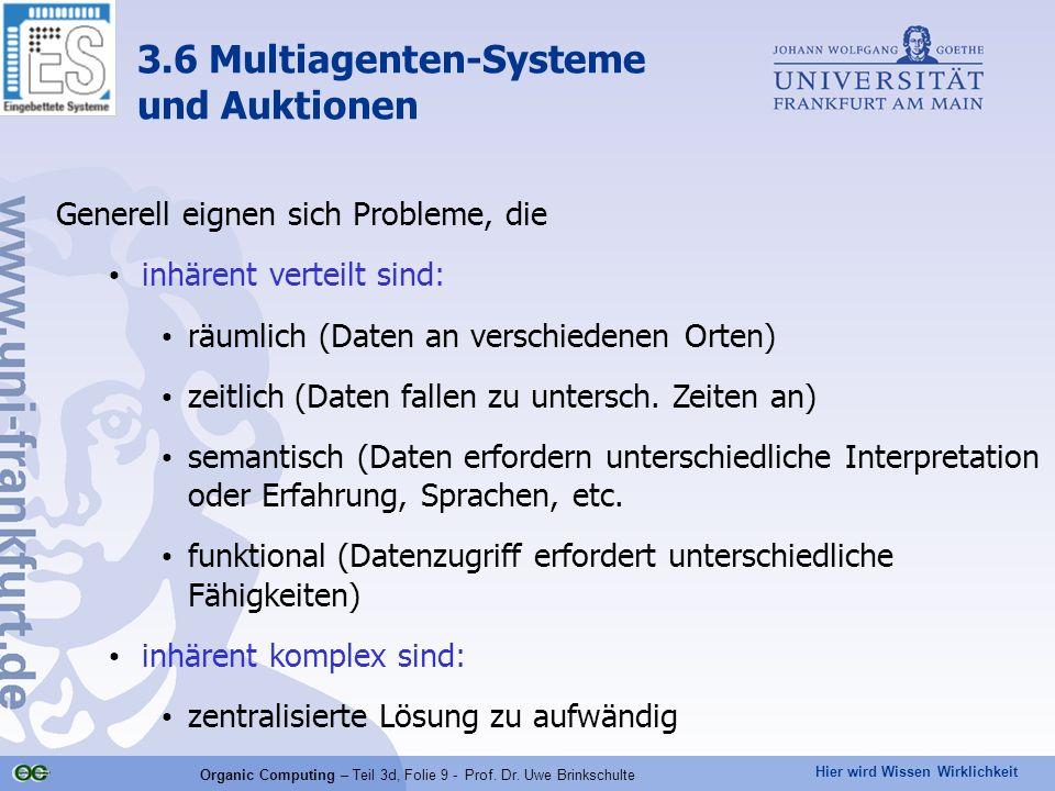 Hier wird Wissen Wirklichkeit Organic Computing – Teil 3d, Folie 9 - Prof. Dr. Uwe Brinkschulte Generell eignen sich Probleme, die inhärent verteilt s