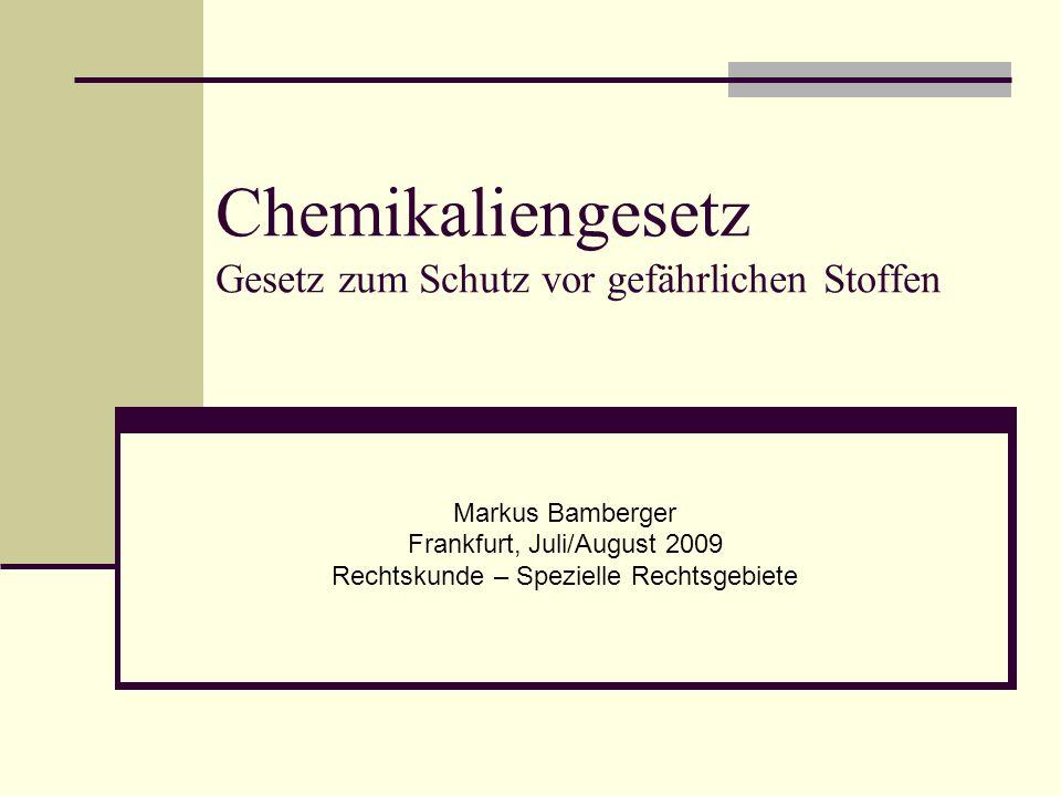 Markus Bamberger Frankfurt, Juli/August 2009 Rechtskunde – Spezielle Rechtsgebiete Chemikaliengesetz Gesetz zum Schutz vor gefährlichen Stoffen