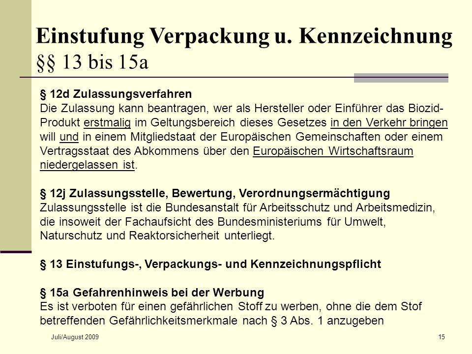 Juli/August 200915 § 12d Zulassungsverfahren Die Zulassung kann beantragen, wer als Hersteller oder Einführer das Biozid- Produkt erstmalig im Geltung