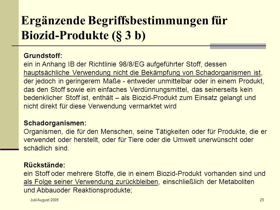 Juli/August 200925 Grundstoff: ein in Anhang IB der Richtlinie 98/8/EG aufgeführter Stoff, dessen hauptsächliche Verwendung nicht die Bekämpfung von S