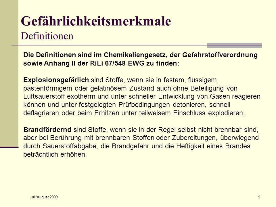 Juli/August 20099 Die Definitionen sind im Chemikaliengesetz, der Gefahrstoffverordnung sowie Anhang II der RiLi 67/548 EWG zu finden: Explosionsgefär