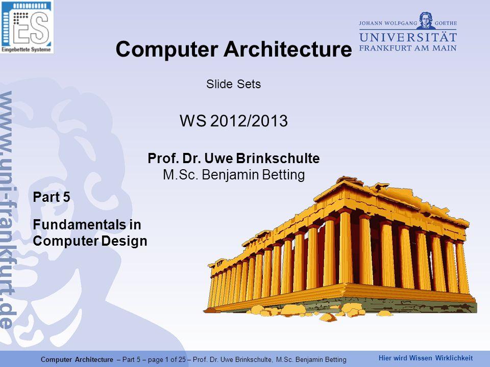 Hier wird Wissen Wirklichkeit Computer Architecture – Part 5 – page 2 of 25 – Prof.