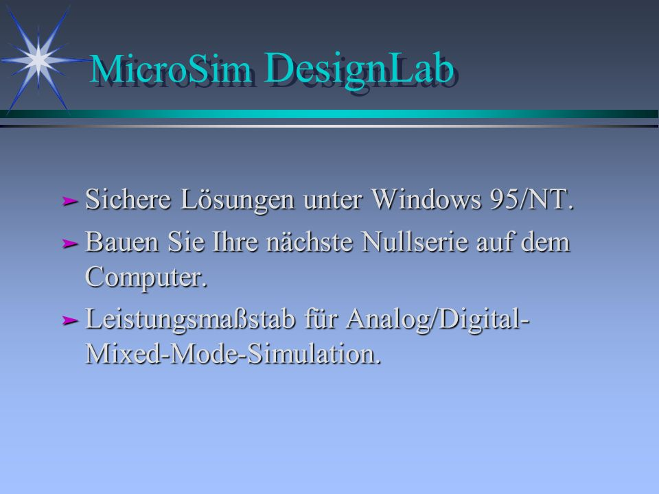 MicroSim DesignLab ä Sichere Lösungen unter Windows 95/NT. ä Bauen Sie Ihre nächste Nullserie auf dem Computer. ä Leistungsmaßstab für Analog/Digital-