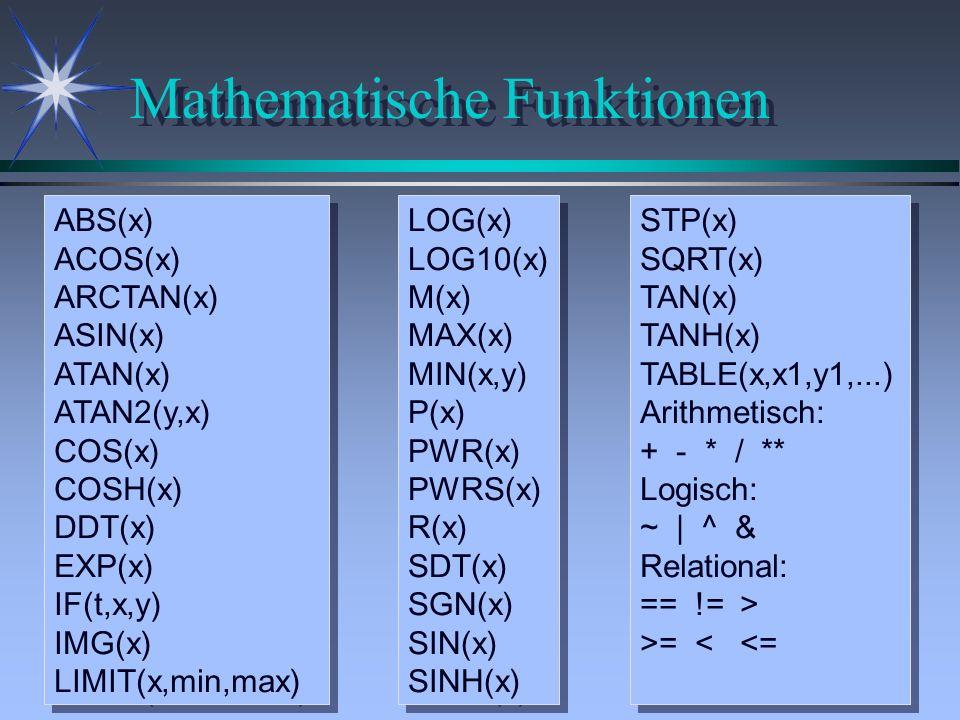 Mathematische Funktionen ABS(x) ACOS(x) ARCTAN(x) ASIN(x) ATAN(x) ATAN2(y,x) COS(x) COSH(x) DDT(x) EXP(x) IF(t,x,y) IMG(x) LIMIT(x,min,max) ABS(x) ACO