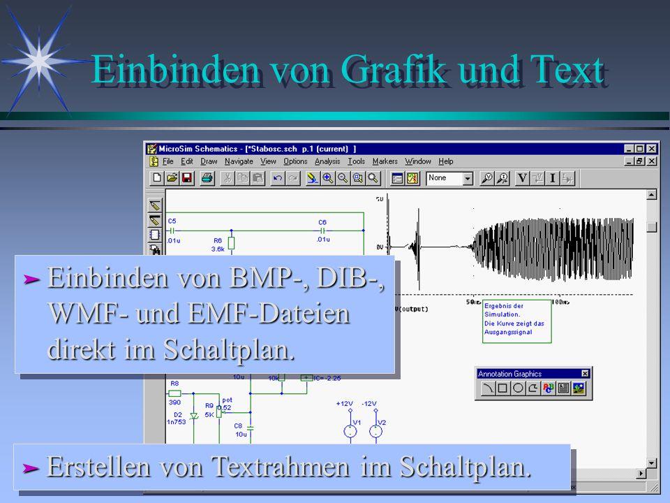 Einbinden von Grafik und Text ä Einbinden von BMP-, DIB-, WMF- und EMF-Dateien direkt im Schaltplan. ä Erstellen von Textrahmen im Schaltplan.