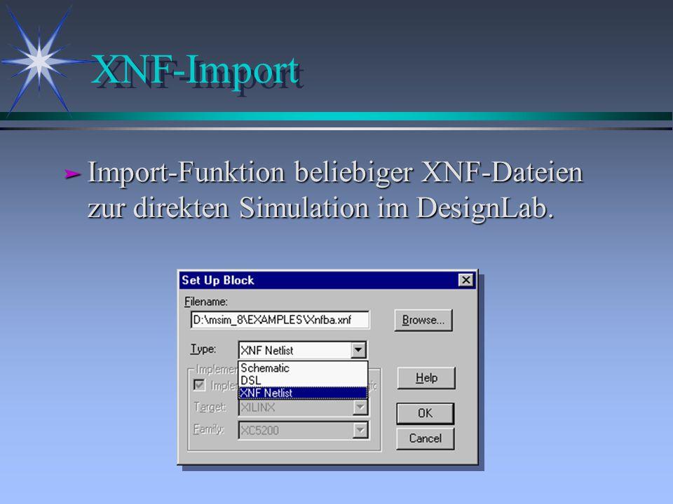 XNF-Import ä Import-Funktion beliebiger XNF-Dateien zur direkten Simulation im DesignLab.