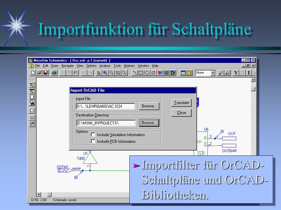 Importfunktion für Schaltpläne ä Importfilter für OrCAD- Schaltpläne und OrCAD- Bibliotheken.