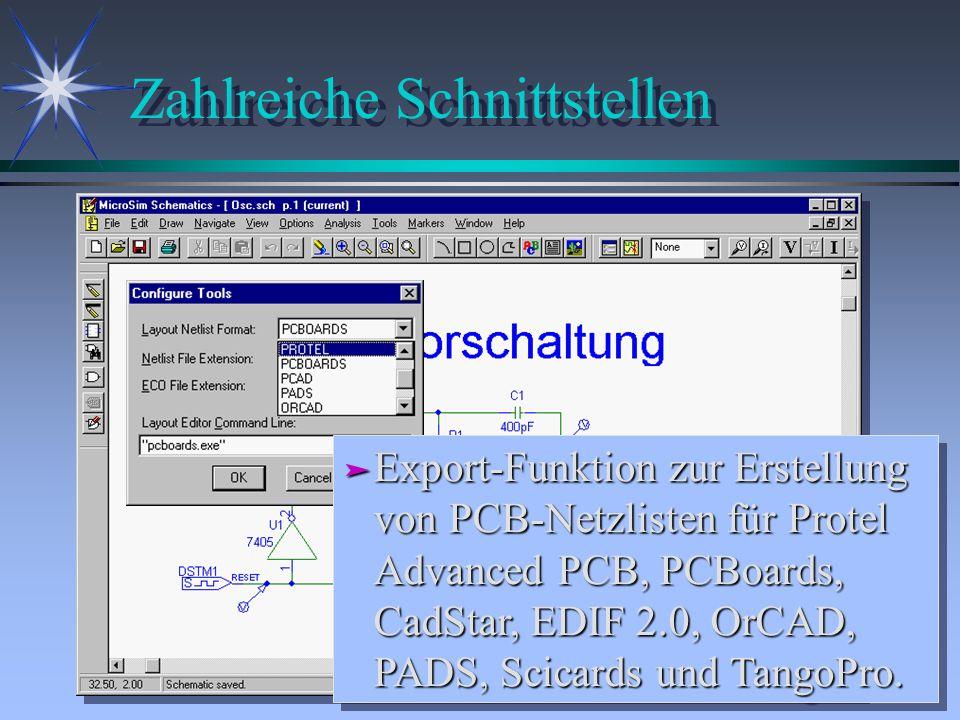 Zahlreiche Schnittstellen ä Export-Funktion zur Erstellung von PCB-Netzlisten für Protel Advanced PCB, PCBoards, CadStar, EDIF 2.0, OrCAD, PADS, Scica