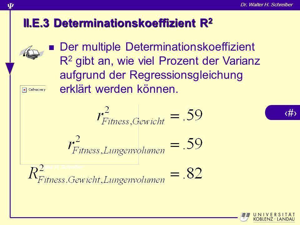 18 Dr. Walter H. Schreiber II.E.3 Determinationskoeffizient R 2 Der multiple Determinationskoeffizient R 2 gibt an, wie viel Prozent der Varianz aufgr