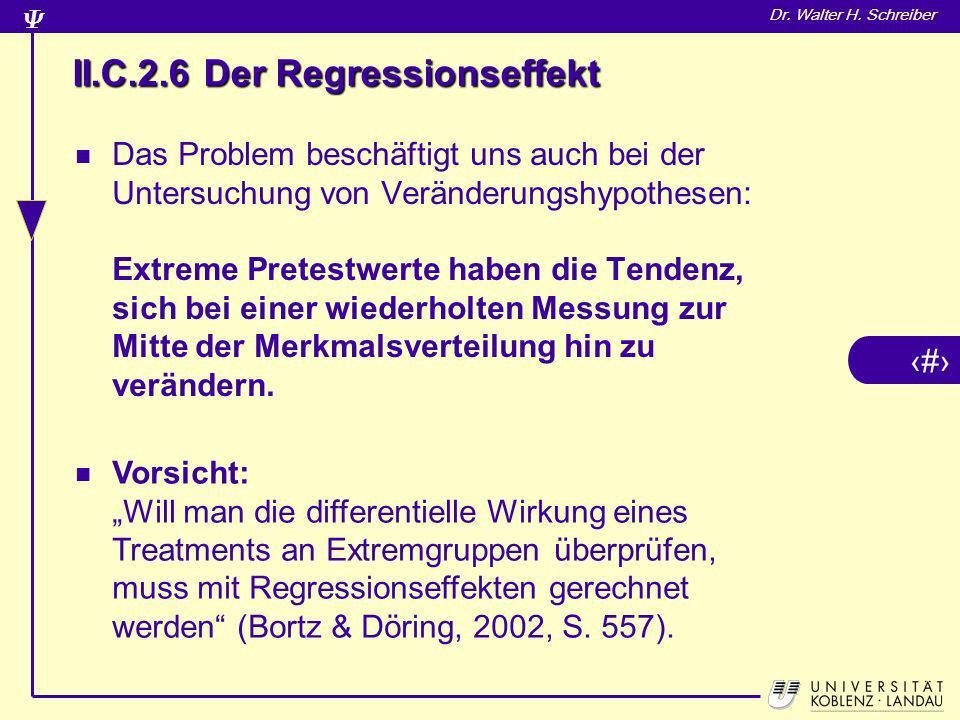 8 Dr. Walter H. Schreiber Das Problem beschäftigt uns auch bei der Untersuchung von Veränderungshypothesen: Extreme Pretestwerte haben die Tendenz, si