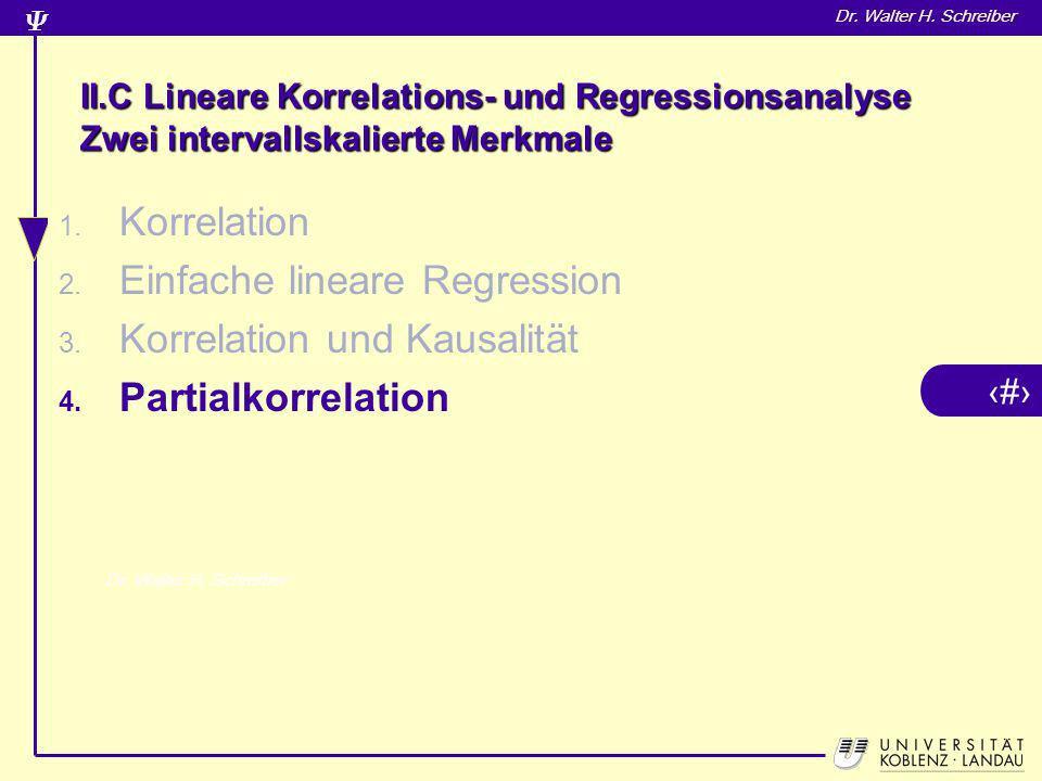 9 Dr. Walter H. Schreiber II.C Lineare Korrelations- und Regressionsanalyse Zwei intervallskalierte Merkmale 1. Korrelation 2. Einfache lineare Regres