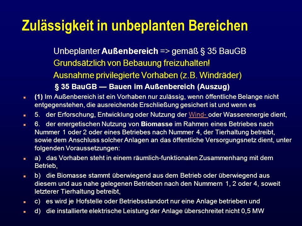 Zulässigkeit in unbeplanten Bereichen Unbeplanter Außenbereich => gemäß § 35 BauGB Grundsätzlich von Bebauung freizuhalten! Ausnahme privilegierte Vor
