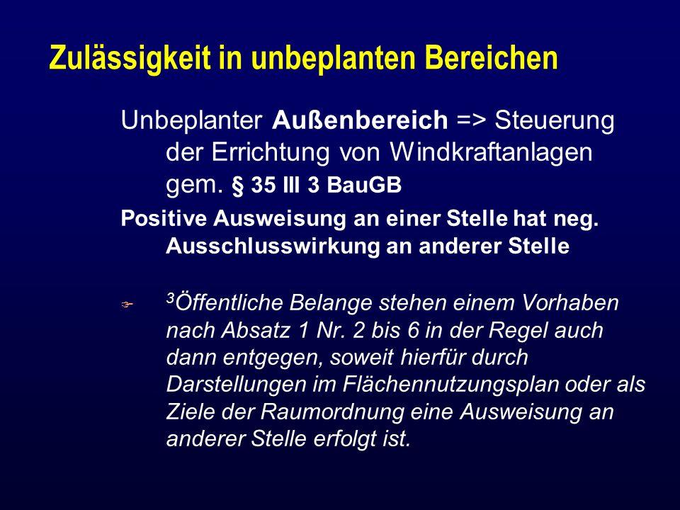 Zulässigkeit in unbeplanten Bereichen Unbeplanter Außenbereich => Steuerung der Errichtung von Windkraftanlagen gem. § 35 III 3 BauGB Positive Ausweis