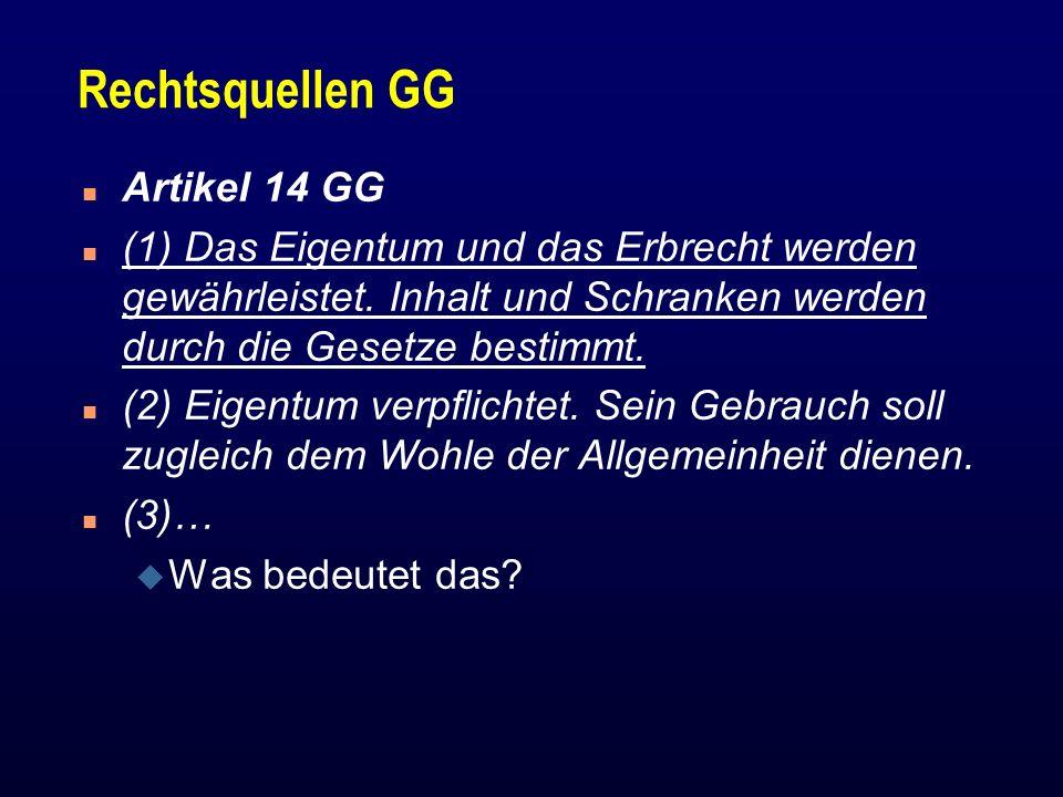 Rechtsquellen GG n Artikel 14 GG n (1) Das Eigentum und das Erbrecht werden gewährleistet. Inhalt und Schranken werden durch die Gesetze bestimmt. n (