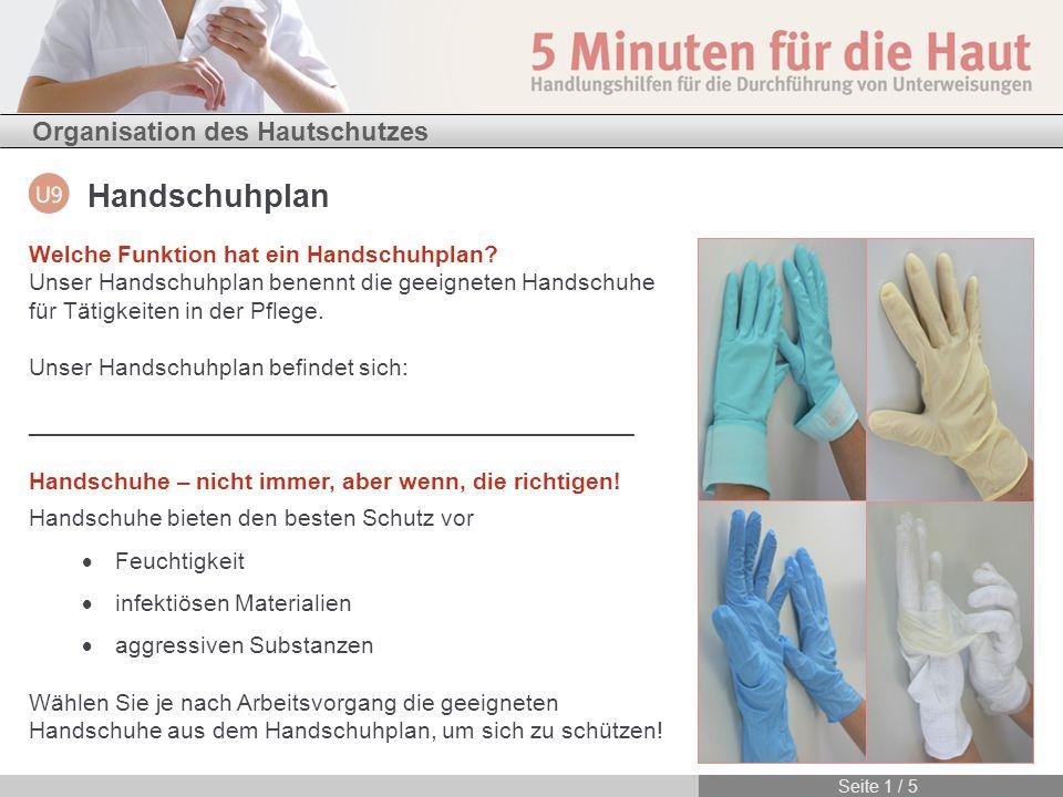 Organisation des Hautschutzes Handschuhplan Seite 1 / 5 Welche Funktion hat ein Handschuhplan? Unser Handschuhplan benennt die geeigneten Handschuhe f