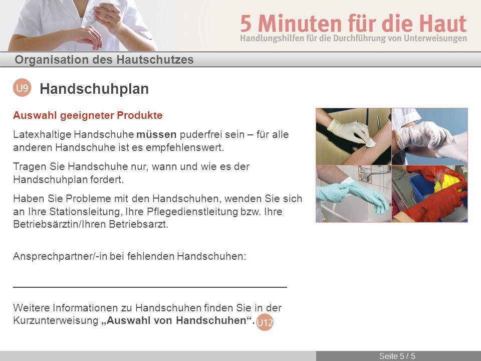 Organisation des Hautschutzes Handschuhplan Seite 5 / 5 Auswahl geeigneter Produkte Latexhaltige Handschuhe müssen puderfrei sein – für alle anderen H