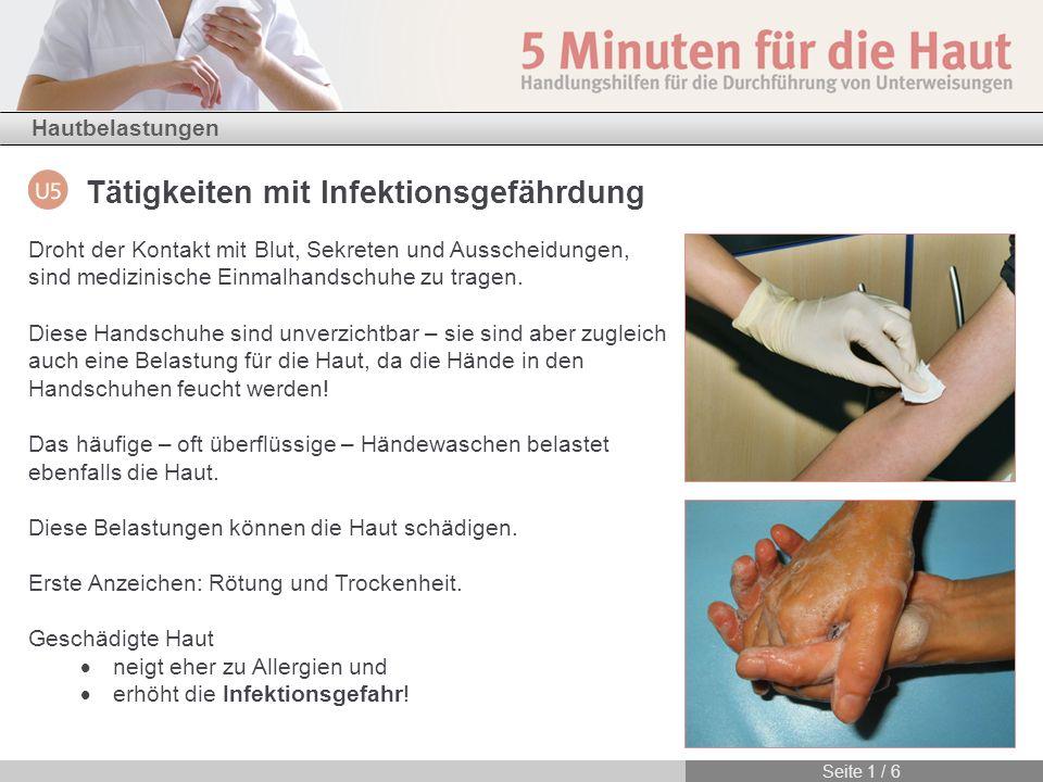 Hautbelastungen Seite 1 / 6 Tätigkeiten mit Infektionsgefährdung Droht der Kontakt mit Blut, Sekreten und Ausscheidungen, sind medizinische Einmalhand