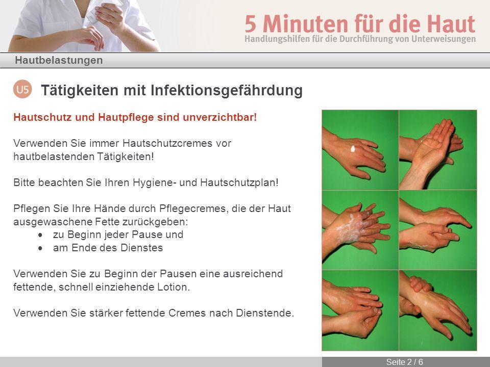 Hautbelastungen Seite 2 / 6 Tätigkeiten mit Infektionsgefährdung Hautschutz und Hautpflege sind unverzichtbar! Verwenden Sie immer Hautschutzcremes vo