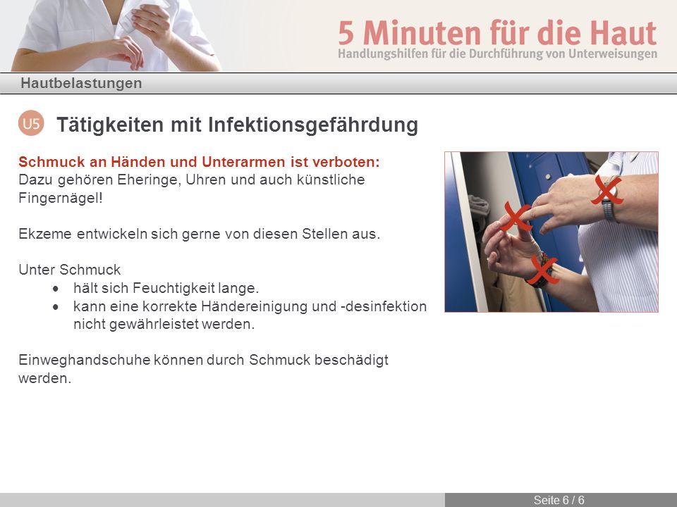 Hautbelastungen Seite 6 / 6 Tätigkeiten mit Infektionsgefährdung Schmuck an Händen und Unterarmen ist verboten: Dazu gehören Eheringe, Uhren und auch