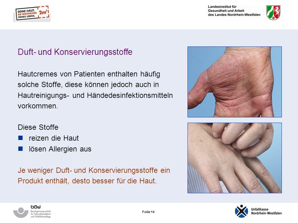 Folie 13 Das Waschen der Hände Hautneutrale Waschlotionen = synthetische Detergentien (Syndets) Bessere Reinigung Geringere hautreizende Wirkung Keine