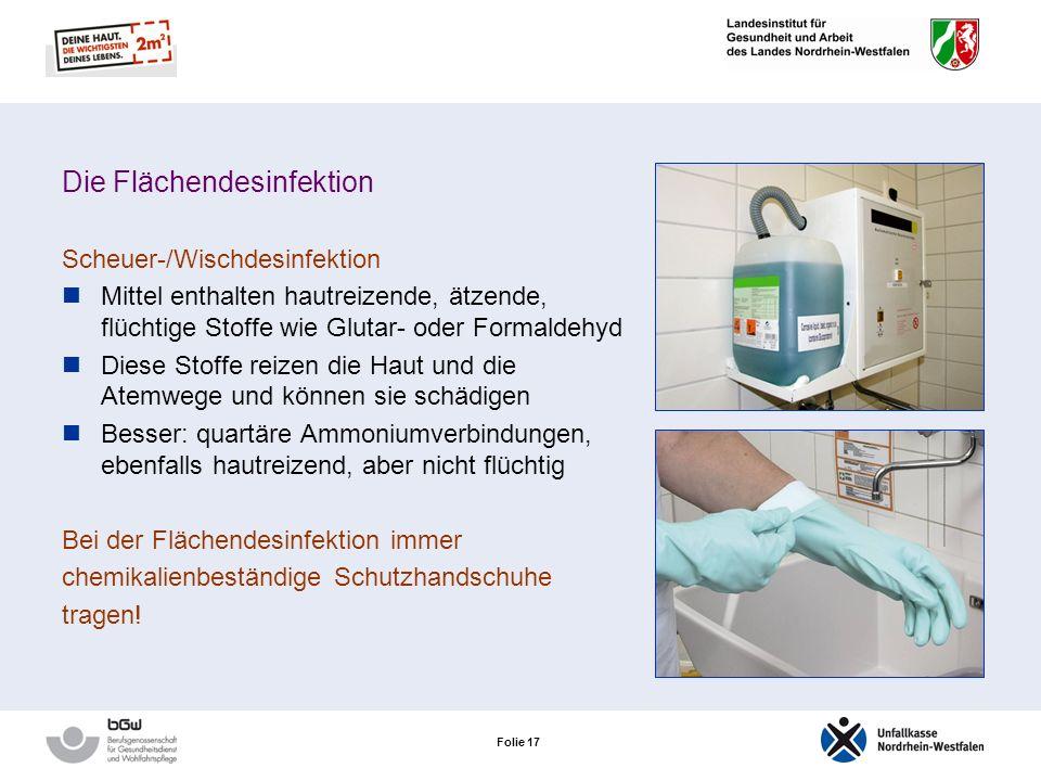 Folie 16 Die Flächendesinfektion Sprühdesinfektion Mittel enthalten Alkohole, zusätzlich oft auch Formaldehyd, Glutaraldehyd! Beim Sprühen gelangen di