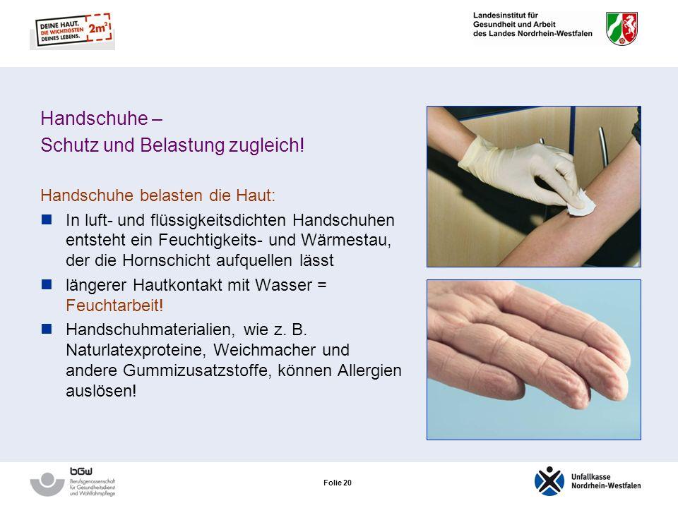 Folie 19 Handschuhe – Schutz und Belastung zugleich! Handschuhe schützen die Haut vor: Aggressiven Reinigern Lange einwirkenden Waschsubstanzen Versch
