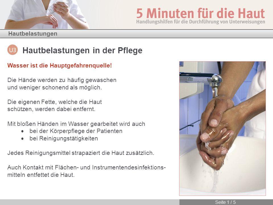 Hautbelastungen in der Pflege Hautbelastungen Seite 1 / 5 Wasser ist die Hauptgefahrenquelle! Die Hände werden zu häufig gewaschen und weniger schonen