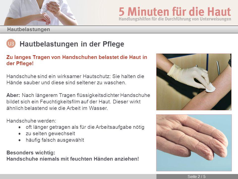 Hautbelastungen in der Pflege Hautbelastungen Seite 2 / 5 Zu langes Tragen von Handschuhen belastet die Haut in der Pflege! Handschuhe sind ein wirksa