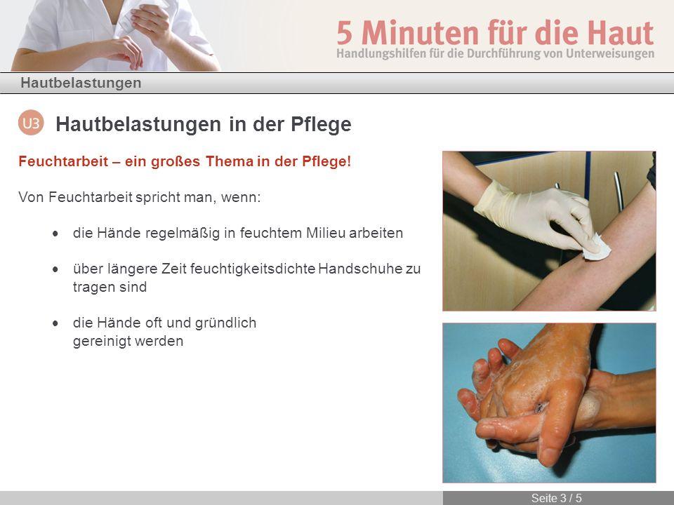 Hautbelastungen in der Pflege Hautbelastungen Seite 3 / 5 Feuchtarbeit – ein großes Thema in der Pflege! Von Feuchtarbeit spricht man, wenn: die Hände