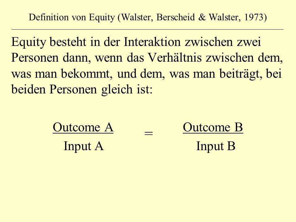 Definition von Equity (Walster, Berscheid & Walster, 1973) Equity besteht in der Interaktion zwischen zwei Personen dann, wenn das Verhältnis zwischen
