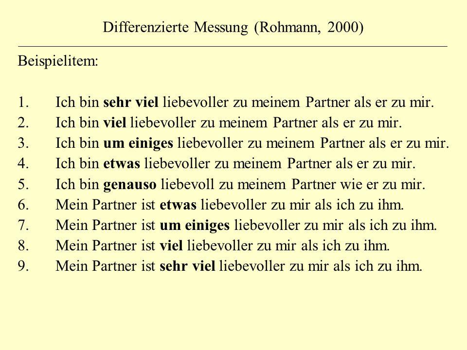 Differenzierte Messung (Rohmann, 2000) Beispielitem: 1. Ich bin sehr viel liebevoller zu meinem Partner als er zu mir. 2. Ich bin viel liebevoller zu