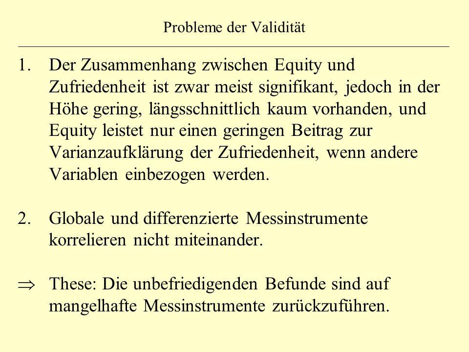 Probleme der Validität 1.Der Zusammenhang zwischen Equity und Zufriedenheit ist zwar meist signifikant, jedoch in der Höhe gering, längsschnittlich ka