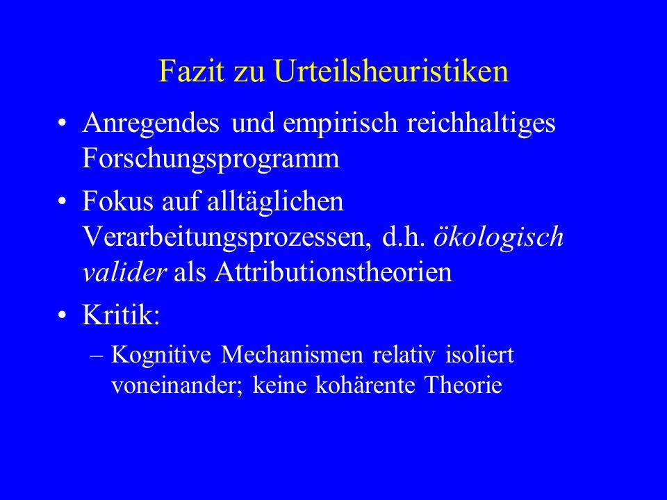 Fazit zu Urteilsheuristiken Anregendes und empirisch reichhaltiges Forschungsprogramm Fokus auf alltäglichen Verarbeitungsprozessen, d.h. ökologisch v