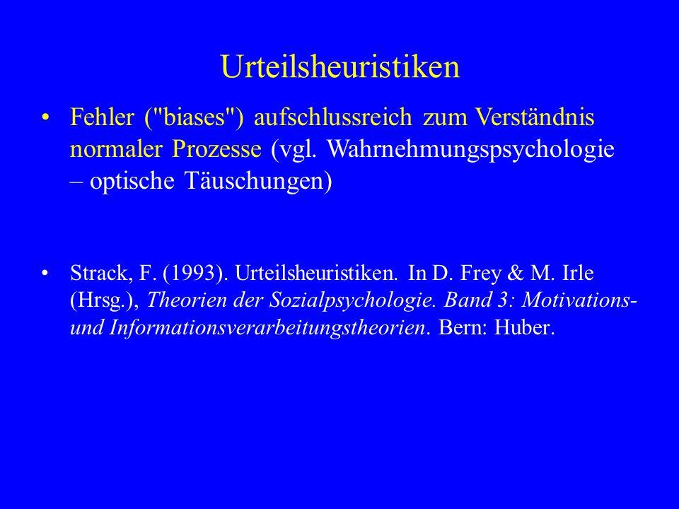 Urteilsheuristiken Kahneman & Tversky: Urteilsheuristiken Verfügbarkeitsheuristik Repräsentativitätsheuristik Verankerungsheuristik (s.