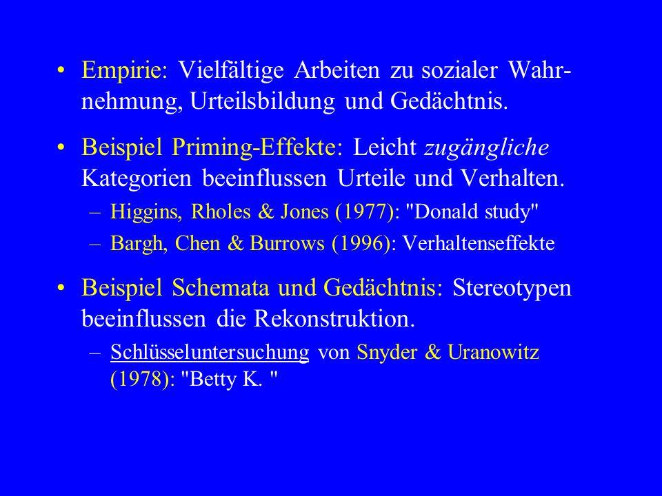 Empirie: Vielfältige Arbeiten zu sozialer Wahr- nehmung, Urteilsbildung und Gedächtnis. Beispiel Priming-Effekte: Leicht zugängliche Kategorien beeinf