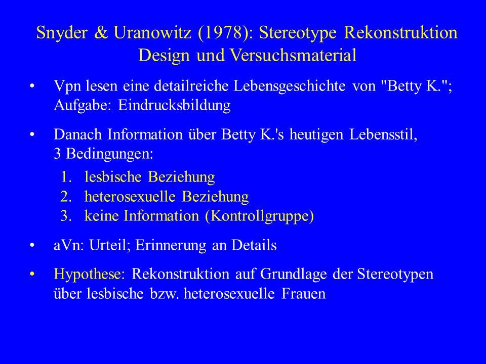 Snyder & Uranowitz (1978): Stereotype Rekonstruktion Design und Versuchsmaterial Vpn lesen eine detailreiche Lebensgeschichte von