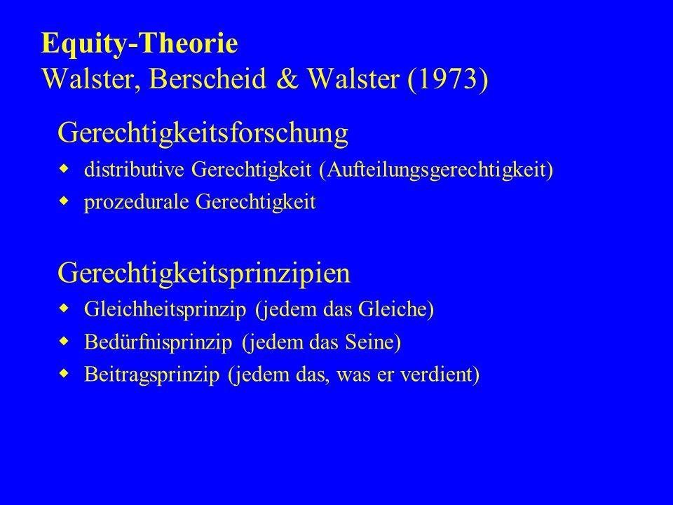 Equity-Theorie Walster, Berscheid & Walster (1973) Gerechtigkeitsforschung distributive Gerechtigkeit (Aufteilungsgerechtigkeit) prozedurale Gerechtig