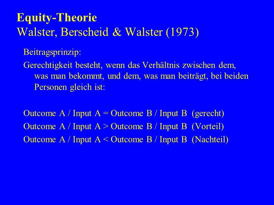 Equity-Theorie Walster, Berscheid & Walster (1973) Beitragsprinzip: Gerechtigkeit besteht, wenn das Verhältnis zwischen dem, was man bekommt, und dem,