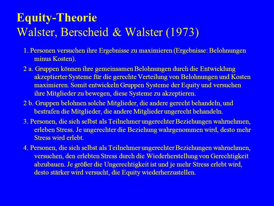 Equity-Theorie Walster, Berscheid & Walster (1973) 1. Personen versuchen ihre Ergebnisse zu maximieren (Ergebnisse: Belohnungen minus Kosten). 2 a. Gr