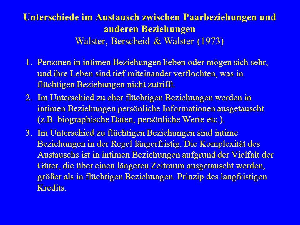 Unterschiede im Austausch zwischen Paarbeziehungen und anderen Beziehungen Walster, Berscheid & Walster (1973) 1.Personen in intimen Beziehungen liebe