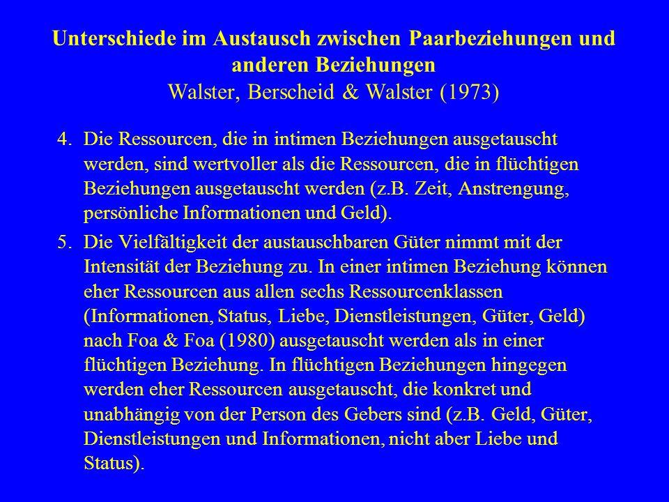 Unterschiede im Austausch zwischen Paarbeziehungen und anderen Beziehungen Walster, Berscheid & Walster (1973) 4.Die Ressourcen, die in intimen Bezieh