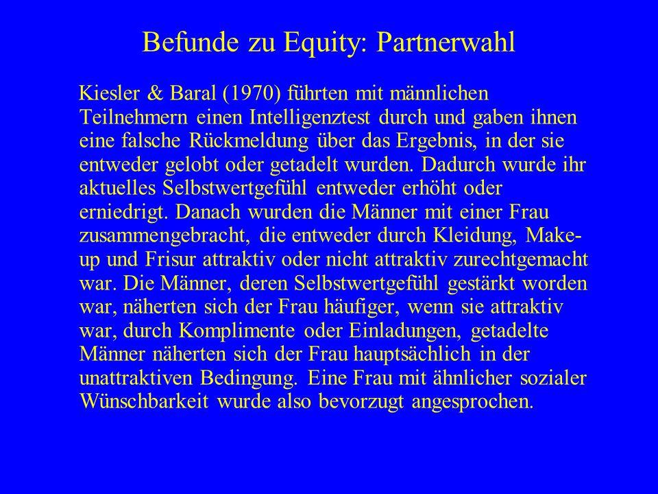 Befunde zu Equity: Partnerwahl Kiesler & Baral (1970) führten mit männlichen Teilnehmern einen Intelligenztest durch und gaben ihnen eine falsche Rück