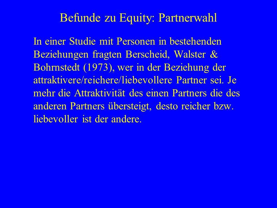 Befunde zu Equity: Partnerwahl In einer Studie mit Personen in bestehenden Beziehungen fragten Berscheid, Walster & Bohrnstedt (1973), wer in der Bezi