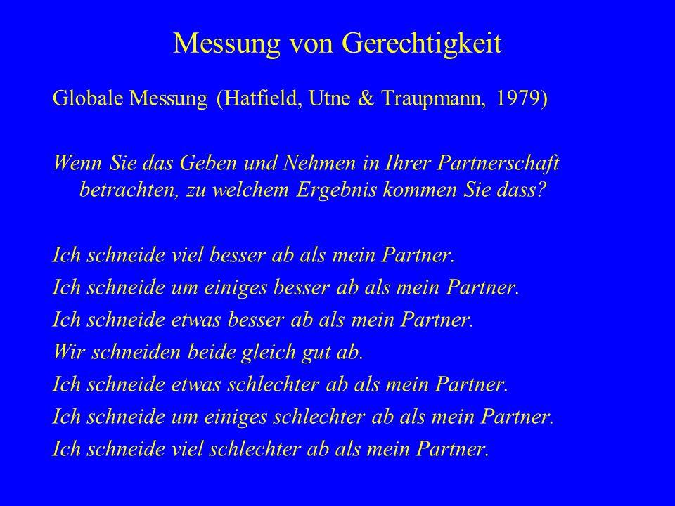 Messung von Gerechtigkeit Globale Messung (Hatfield, Utne & Traupmann, 1979) Wenn Sie das Geben und Nehmen in Ihrer Partnerschaft betrachten, zu welch