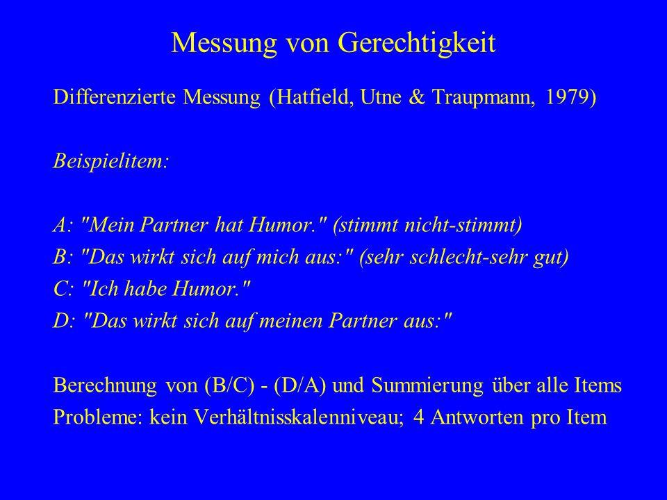 Messung von Gerechtigkeit Differenzierte Messung (Hatfield, Utne & Traupmann, 1979) Beispielitem: A: