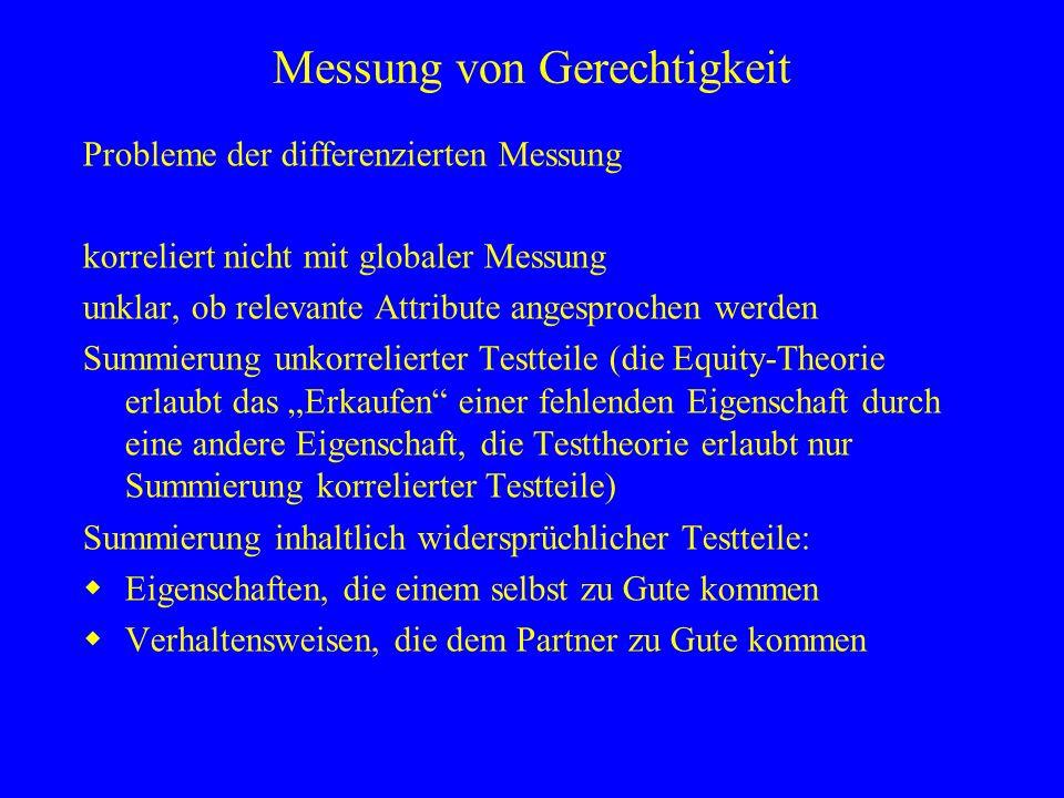Messung von Gerechtigkeit Probleme der differenzierten Messung korreliert nicht mit globaler Messung unklar, ob relevante Attribute angesprochen werde