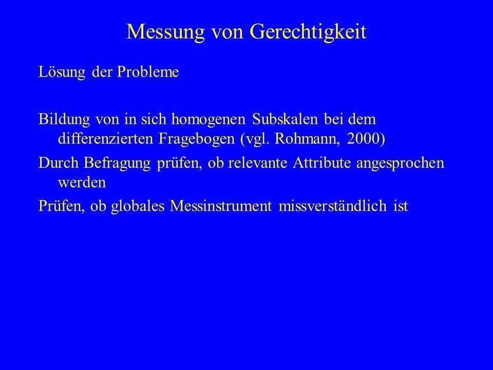 Messung von Gerechtigkeit Lösung der Probleme Bildung von in sich homogenen Subskalen bei dem differenzierten Fragebogen (vgl. Rohmann, 2000) Durch Be