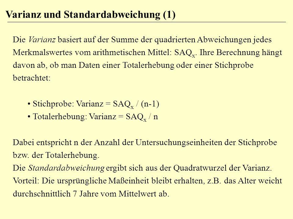 Varianz und Standardabweichung (1) Die Varianz basiert auf der Summe der quadrierten Abweichungen jedes Merkmalswertes vom arithmetischen Mittel: SAQ x.
